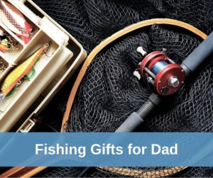 fishing gifts for dad